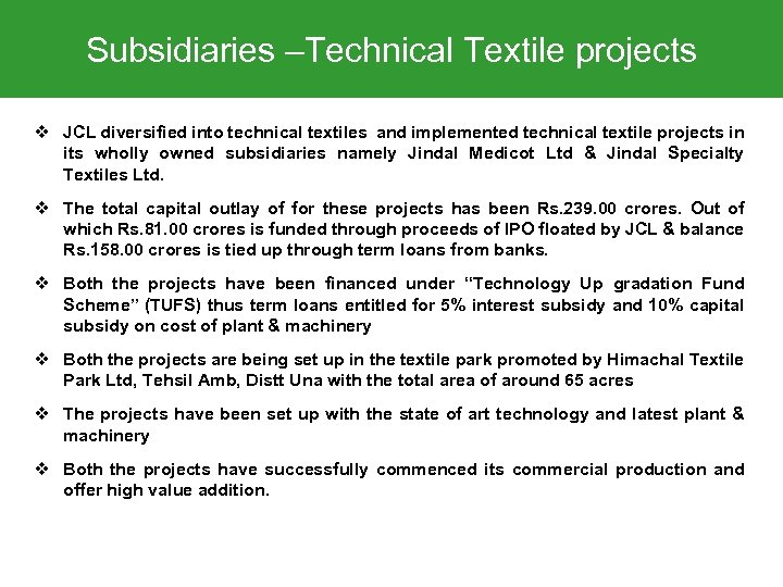Subsidiaries –Technical Textile projects v JCL diversified into technical textiles and implemented technical textile