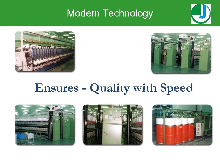 Modern Technology Ensures - Quality with Speed