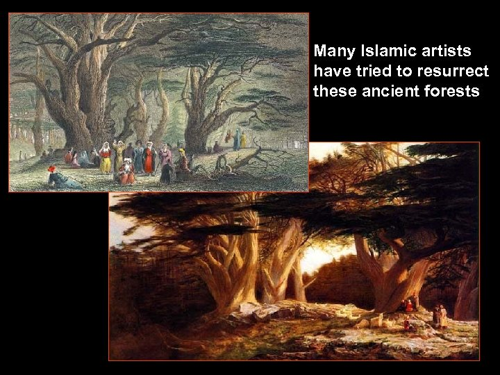 Many Islamic artists have tried to resurrect these ancient forests