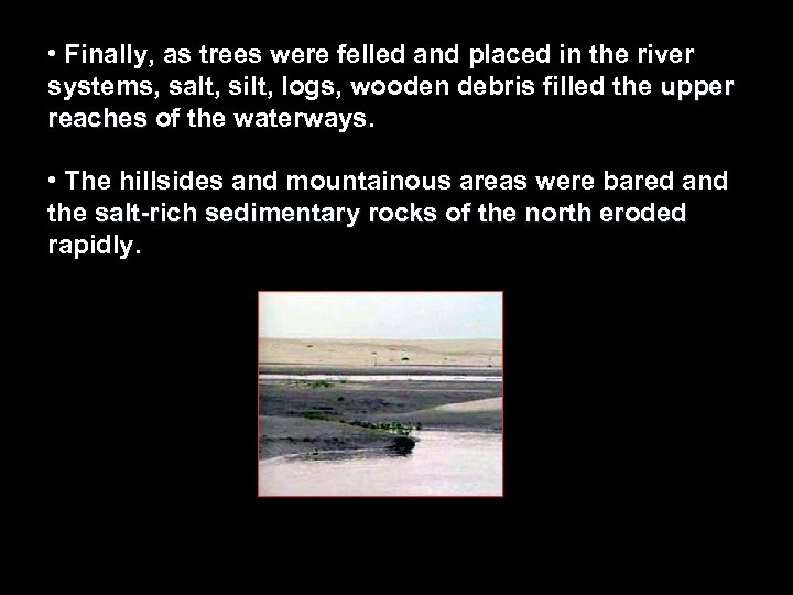 • Finally, as trees were felled and placed in the river systems, salt,
