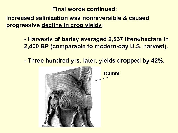 Final words continued: Increased salinization was nonreversible & caused progressive decline in crop yields: