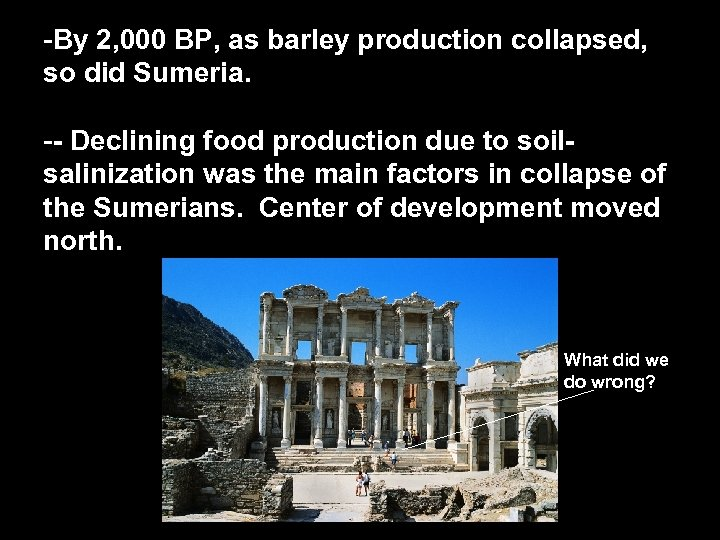 -By 2, 000 BP, as barley production collapsed, so did Sumeria. -- Declining food