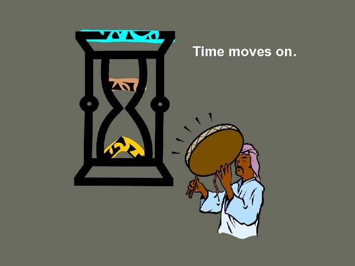 Time moves on.