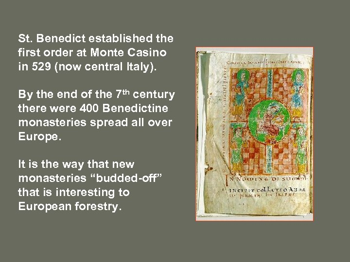 St. Benedict established the first order at Monte Casino in 529 (now central Italy).