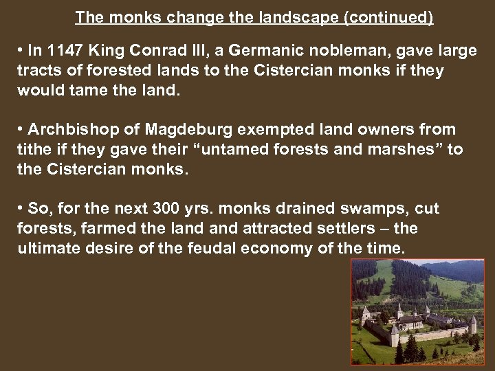 The monks change the landscape (continued) • In 1147 King Conrad III, a Germanic