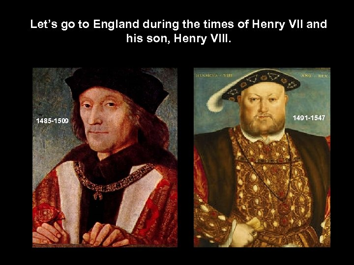 Let's go to England during the times of Henry VII and his son, Henry