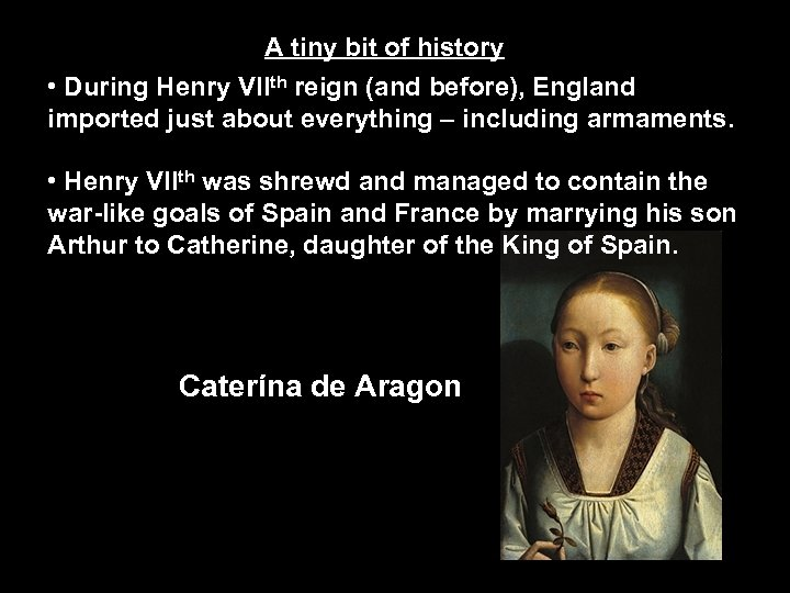 A tiny bit of history • During Henry VIIth reign (and before), England imported