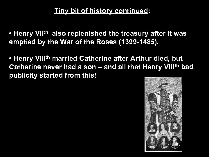 Tiny bit of history continued: • Henry VIIth also replenished the treasury after it