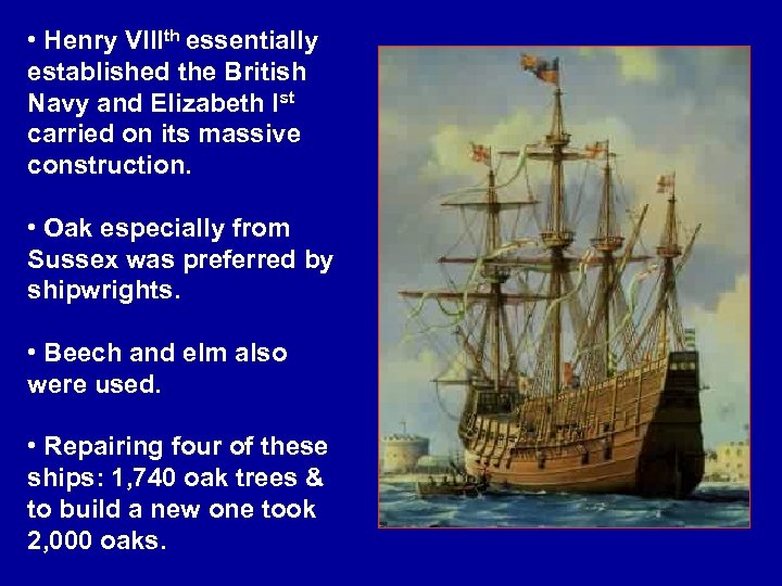 • Henry VIIIth essentially established the British Navy and Elizabeth Ist carried on