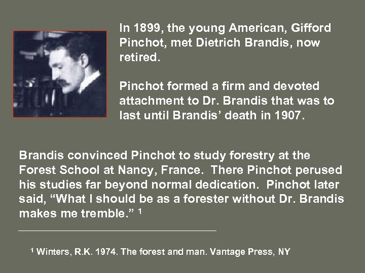 In 1899, the young American, Gifford Pinchot, met Dietrich Brandis, now retired. Pinchot formed