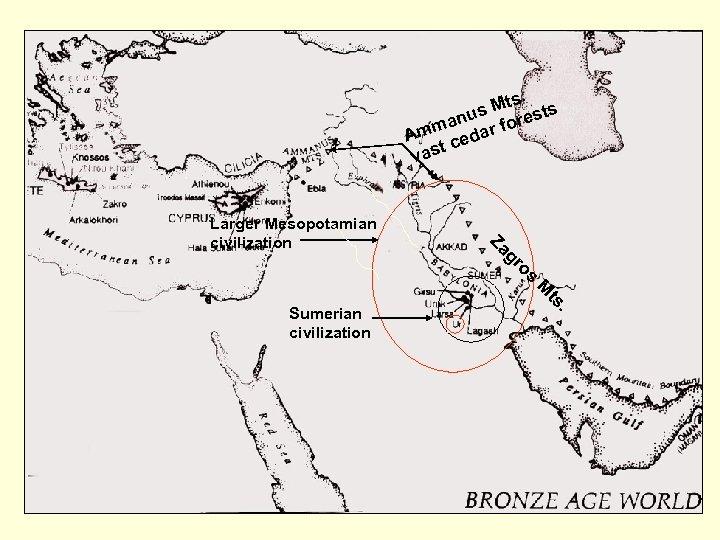 . Mts s anu r fore m Am ceda t vas Larger Mesopotamian civilization