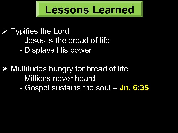 Lessons Learned Ø Typifies the Lord - Jesus is the bread of life -