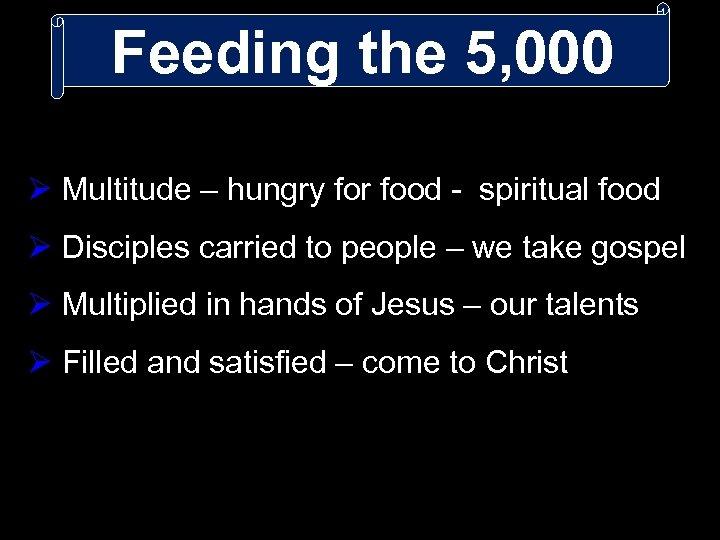 Feeding the 5, 000 Ø Multitude – hungry for food - spiritual food Ø