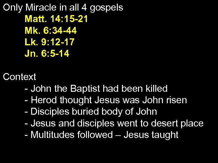 Only Miracle in all 4 gospels Matt. 14: 15 -21 Mk. 6: 34 -44