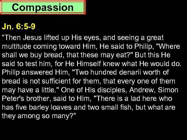 "Compassion Jn. 6: 5 -9 ""Then Jesus lifted up His eyes, and seeing a"