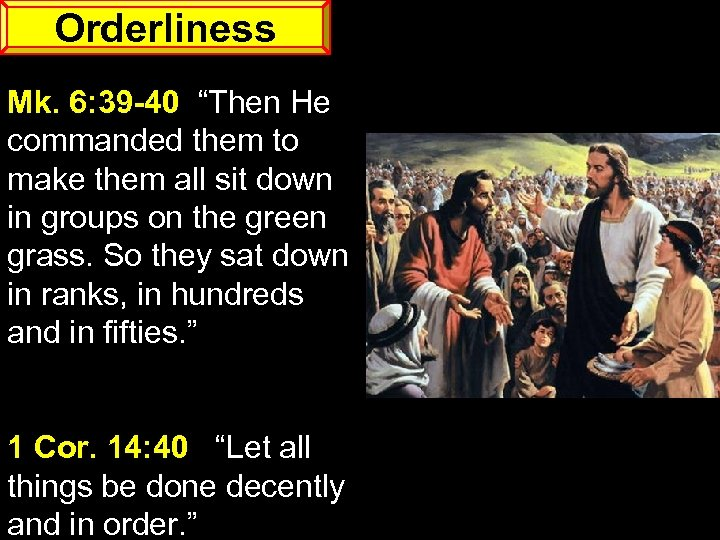 "Orderliness Mk. 6: 39 -40 ""Then He commanded them to make them all sit"