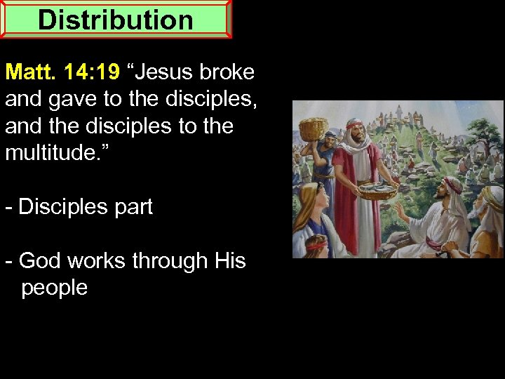 "Distribution Matt. 14: 19 ""Jesus broke and gave to the disciples, and the disciples"