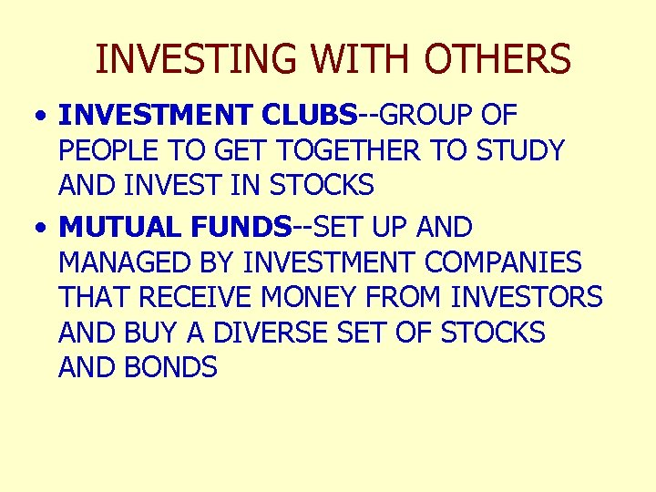 INVESTING WITH OTHERS • INVESTMENT CLUBS--GROUP OF PEOPLE TO GET TOGETHER TO STUDY AND
