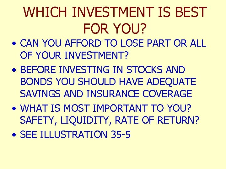 WHICH INVESTMENT IS BEST FOR YOU? • CAN YOU AFFORD TO LOSE PART OR