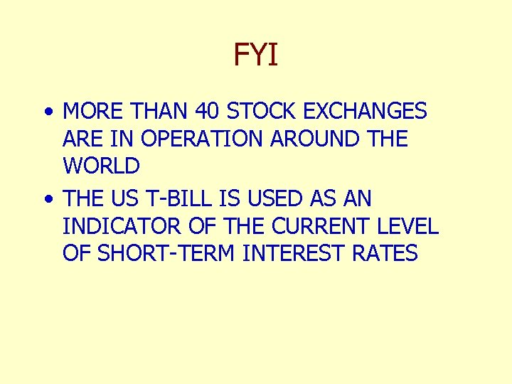 FYI • MORE THAN 40 STOCK EXCHANGES ARE IN OPERATION AROUND THE WORLD •