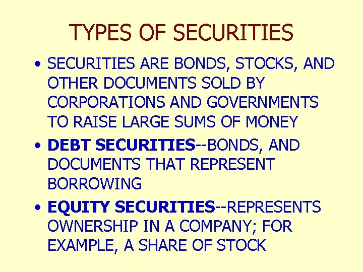 TYPES OF SECURITIES • SECURITIES ARE BONDS, STOCKS, AND OTHER DOCUMENTS SOLD BY CORPORATIONS