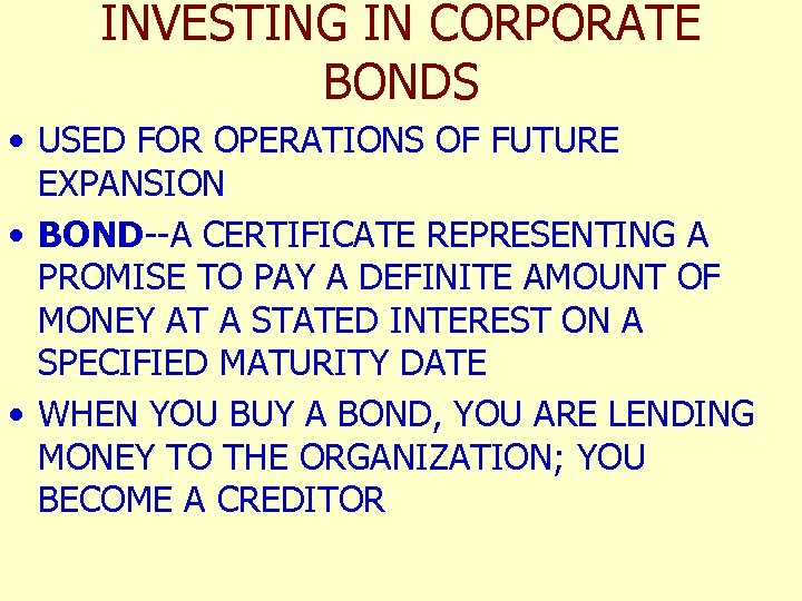 INVESTING IN CORPORATE BONDS • USED FOR OPERATIONS OF FUTURE EXPANSION • BOND--A CERTIFICATE