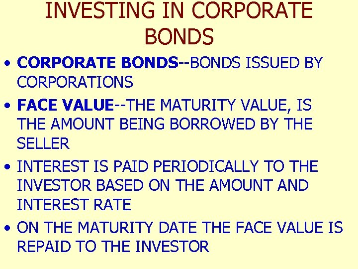 INVESTING IN CORPORATE BONDS • CORPORATE BONDS--BONDS ISSUED BY CORPORATIONS • FACE VALUE--THE MATURITY