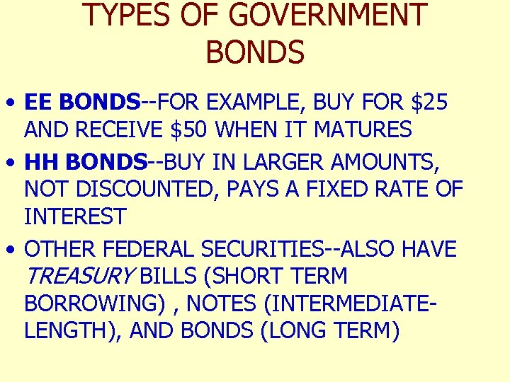 TYPES OF GOVERNMENT BONDS • EE BONDS--FOR EXAMPLE, BUY FOR $25 AND RECEIVE $50