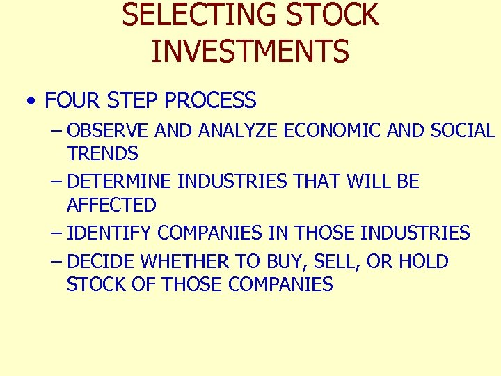 SELECTING STOCK INVESTMENTS • FOUR STEP PROCESS – OBSERVE AND ANALYZE ECONOMIC AND SOCIAL