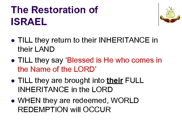 The Restoration of ISRAEL l l TILL they return to their INHERITANCE in their