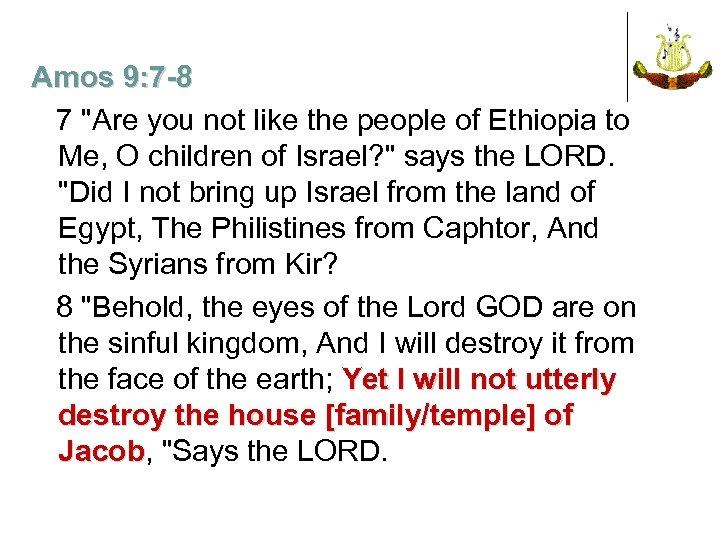 Amos 9: 7 -8 7