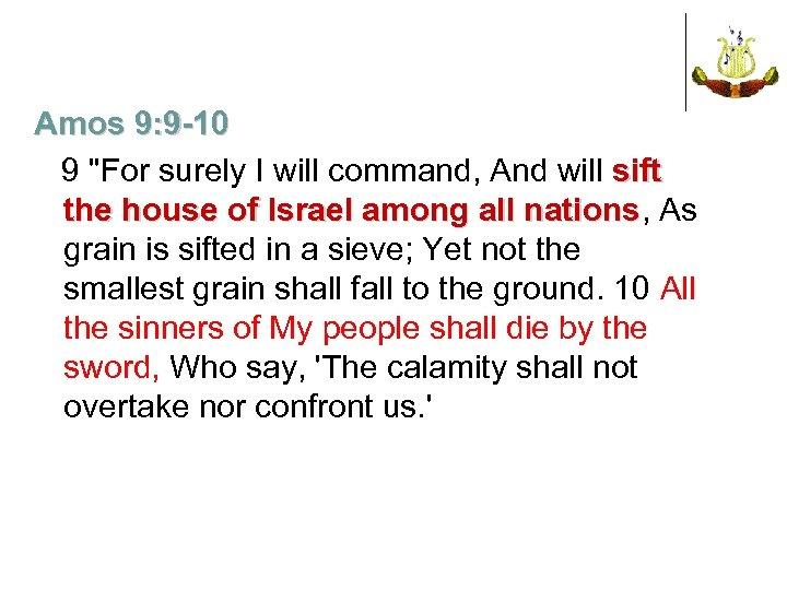 Amos 9: 9 -10 9