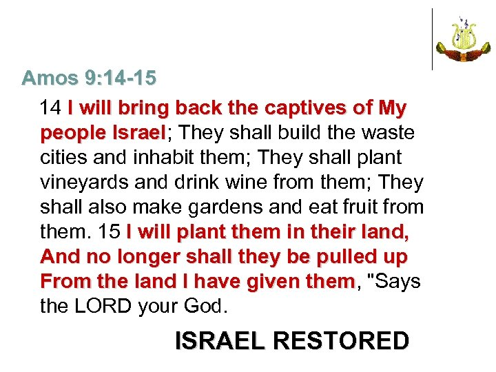 Amos 9: 14 -15 14 I will bring back the captives of My people