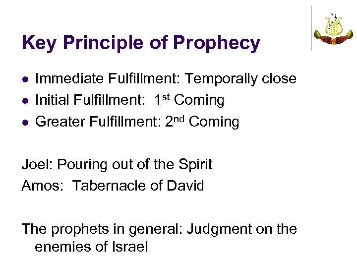 Key Principle of Prophecy l l l Immediate Fulfillment: Temporally close Initial Fulfillment: 1