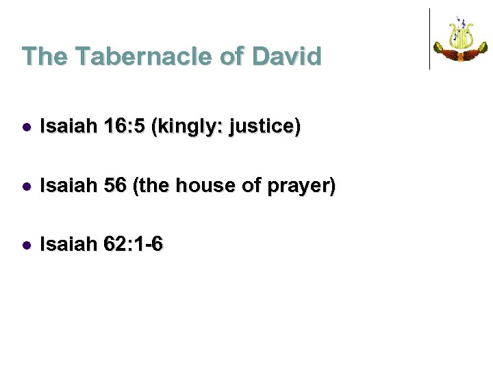 The Tabernacle of David l Isaiah 16: 5 (kingly: justice) l Isaiah 56 (the