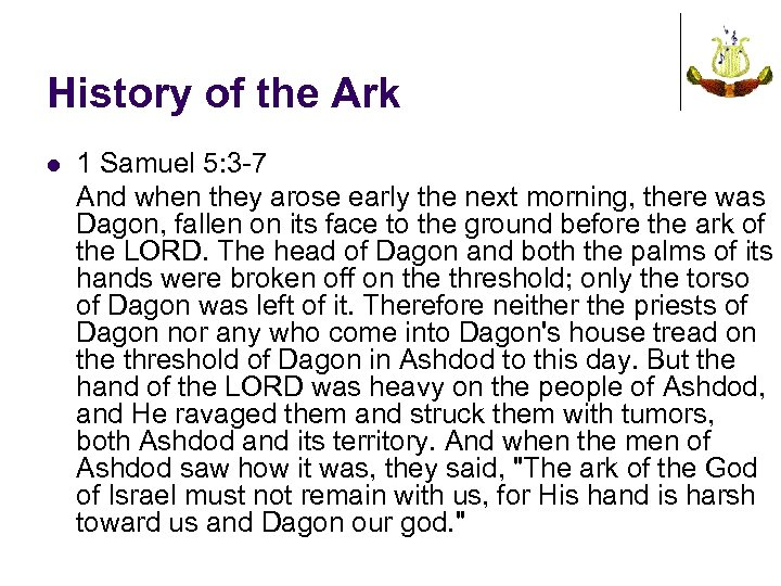 History of the Ark l 1 Samuel 5: 3 -7 And when they arose