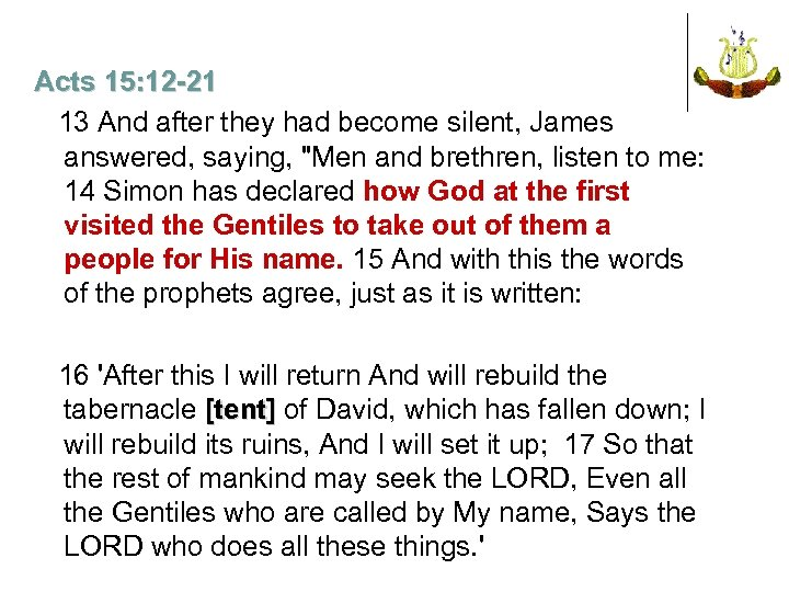 Acts 15: 12 -21 13 And after they had become silent, James answered, saying,