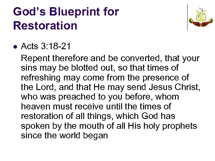 God's Blueprint for Restoration l Acts 3: 18 -21 Repent therefore and be converted,