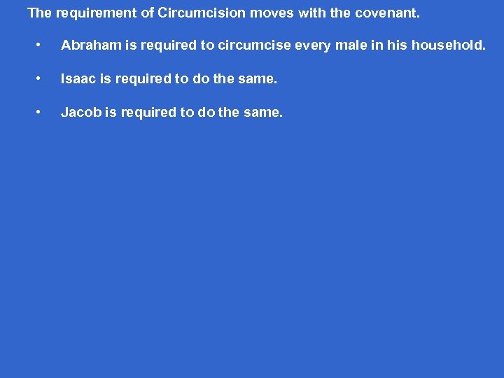 The requirement of Circumcision moves with the covenant. • Abraham is required to circumcise
