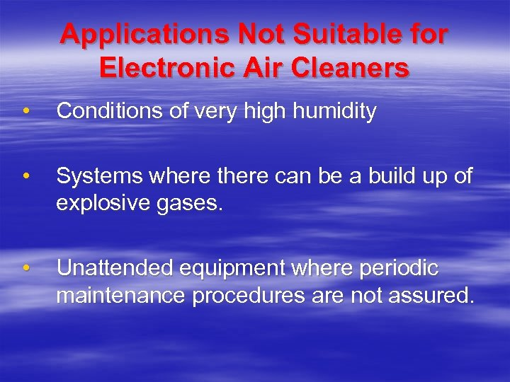 Applications Not Suitable for Electronic Air Cleaners • Conditions of very high humidity •