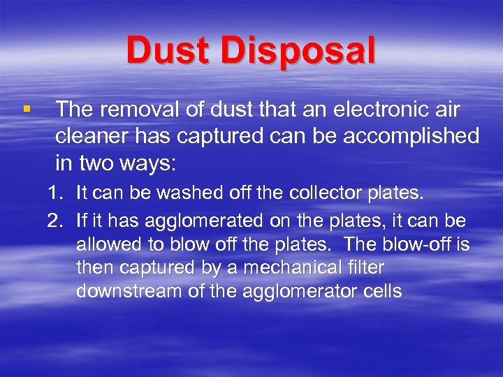 Dust Disposal § The removal of dust that an electronic air cleaner has captured
