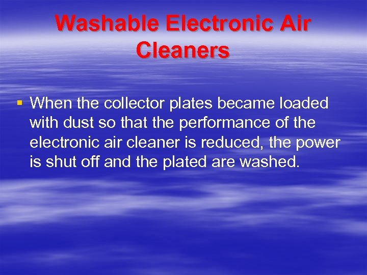 Washable Electronic Air Cleaners § When the collector plates became loaded with dust so