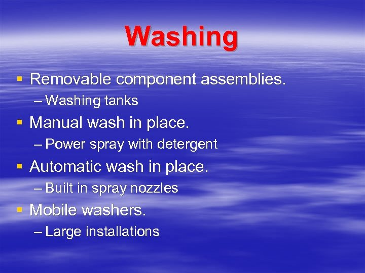 Washing § Removable component assemblies. – Washing tanks § Manual wash in place. –