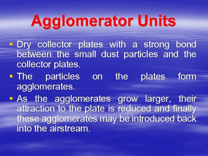 Agglomerator Units § Dry collector plates with a strong bond between the small dust