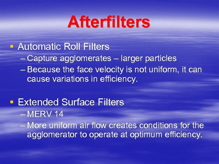 Afterfilters § Automatic Roll Filters – Capture agglomerates – larger particles – Because the