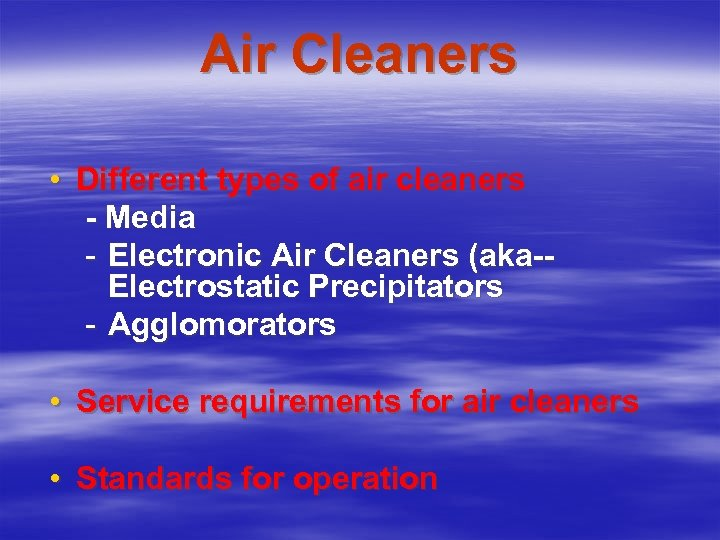 Air Cleaners • Different types of air cleaners - Media - Electronic Air Cleaners