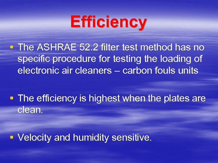 Efficiency § The ASHRAE 52. 2 filter test method has no specific procedure for