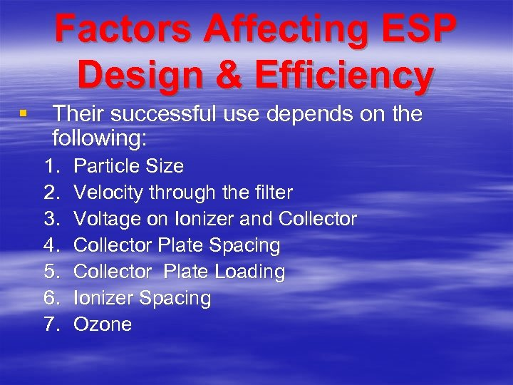 Factors Affecting ESP Design & Efficiency § Their successful use depends on the following: