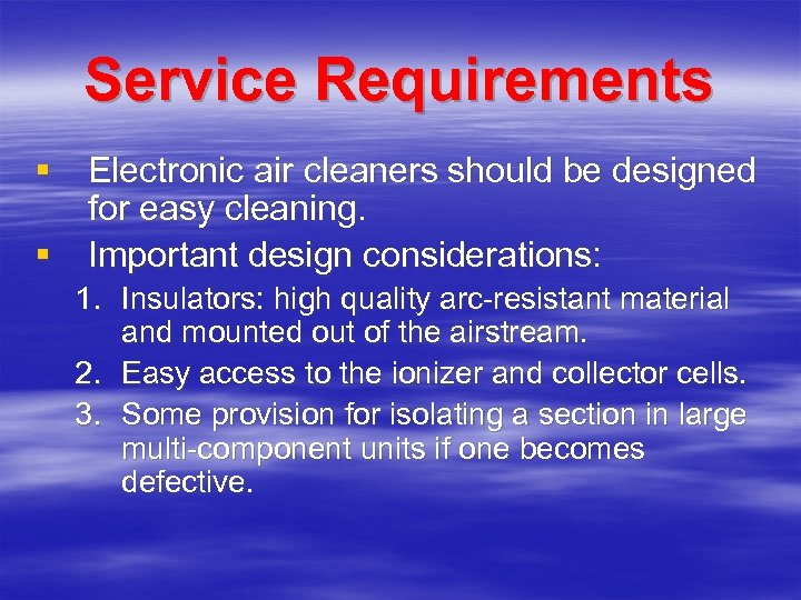 Service Requirements § Electronic air cleaners should be designed for easy cleaning. § Important