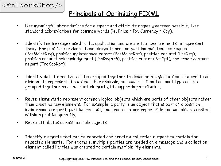 <Xml. Work. Shop/> Principals of Optimizing FIXML • Use meaningful abbreviations for element and